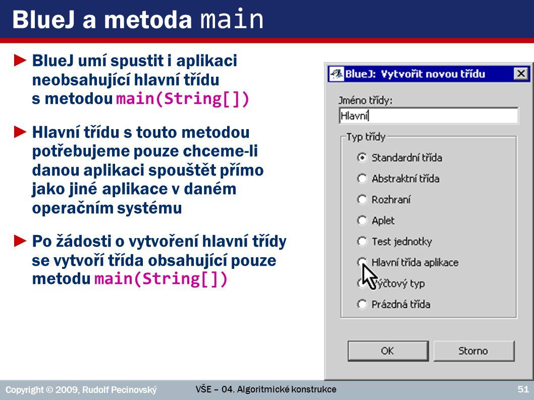 BlueJ a metoda main BlueJ umí spustit i aplikaci neobsahující hlavní třídu s metodou main(String[])
